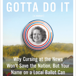 The book cover for Somebody's Gotta Do it. A landscape in the background reminiscent of an American farm, a political button graphic in the center with the headshot of the author in black and white.